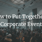 How to Put Together a Corporate Event